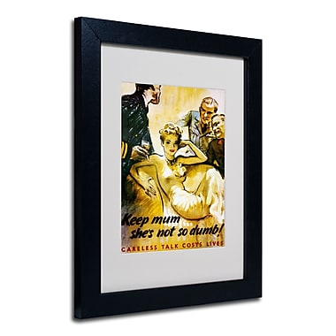 Trademark Fine Art 'Keep Mum She's not so Dumb' Matted Art Black Frame 11x14 Inches