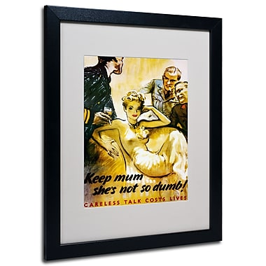 Trademark Fine Art 'Keep Mum She's not so Dumb' Matted Art Black Frame 16x20 Inches