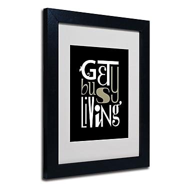 Trademark Fine Art 'Get Busy Living'