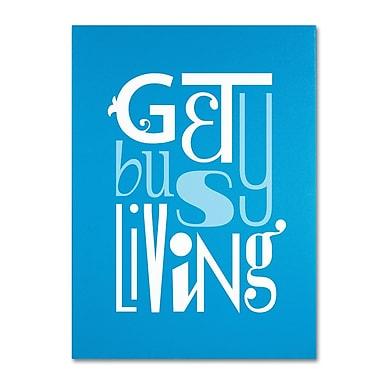 Trademark Fine Art 'Get Busy Living II' 14