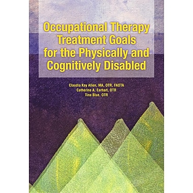 Claudia Occupational Therapy Treatment Goals for the Physically and Cognitively Disabled Book