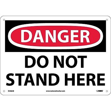 Danger, Do Not Stand Here, 10X14, .040 Aluminum