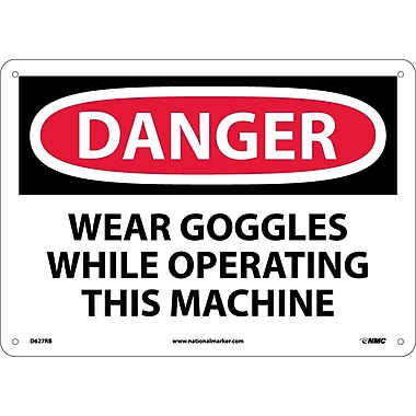 Danger, Wear Goggles While Operating This Machine, 10X14, Rigid Plastic