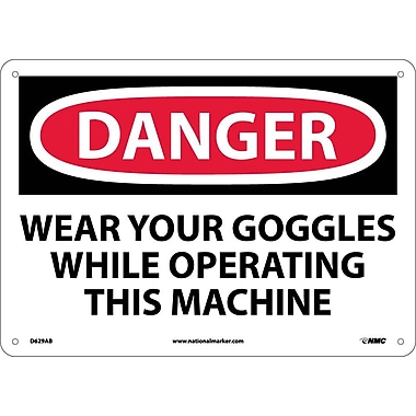 Danger, Wear Your Goggles While Operating This Machine, 10X14, .040 Aluminum