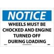 Notice, Wheels Must Be Chocked And Engine Turned Off During Loading, 10X14, Adhesive Vinyl