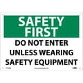 Safety First, Do Not Enter Unless Wearing Safety Equipment, 10X14, .040 Aluminum