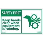 Safety First, Keep Hands Clear When Equipment Is Running, 3X5, Adhesive Vinyl, 5/Pk