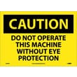 Caution, Do Not Operate This Machine Without Eye Protection, 10X14, Adhesive Vinyl