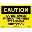 Caution, Do Not Enter Without Wearing Eye And Ear Protection, 10X14, Adhesive Vinyl