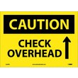 Caution, Check Overhead, Up Arrow, Graphic, 10X14, Adhesive Vinyl