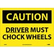 Caution, Driver Must Chock Wheels, 10X14, Adhesive Vinyl
