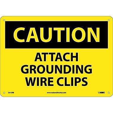 Caution, Attach Grounding Wire Clips, 10X14, Rigid Plastic