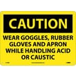 Caution, Wear Goggles Rubber Gloves And Apron, 10X14, Rigid Plastic