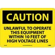 Caution, Unlawful To Operate This Equipment Within 10 Ft Of High Voltage Lines, 10X14, Rigid Plastic