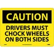 Caution, Drivers Must Chock Wheels On Both Sides, 10X14, Rigid Plastic