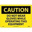 Caution, Do Not Wear Gloves While Operating This Equipment, 10X14, Rigid Plastic