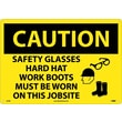 Caution, Safety Glasses Hard Hat Work Boots Must Be Worn On This Jobsite, Graphic, 14X20, Rigid Plastic