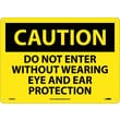 Caution, Do Not Enter Without Wearing Eye And Ear Protection, 10X14, .040 Aluminum