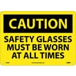 Caution, Safety Glasses Must Be Worn At All Times, 10X14, Rigid Plastic
