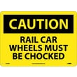 Caution, Rail Car Wheels Must Be Chocked, 10X14, Rigid Plastic