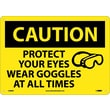 Caution, Protect Your Eyes Wear Goggles At All Times, Graphic, 10X14, Rigid Plastic