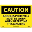 Caution, Goggles Positively Must Be Worn When Operating This Machine, 10X14, Rigid Plastic