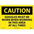 Caution, Goggles Must Be Worn When Working In This Area At All Times, 10X14, Rigid Plastic
