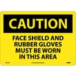 Caution, Face Shield And Rubber Gloves Must Be Worn In This Area, 10X14, Rigid Plastic