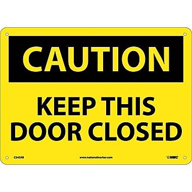 Caution, Keep This Door Closed, 10X14, .040 Aluminum