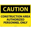 Caution, Construction Area Authorized Personnel Only, 20X28, Rigid Plastic