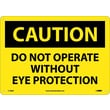 Caution, Do Not Operate Without Eye Protection, 10X14, .040 Aluminum