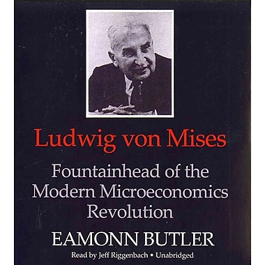 Ludwig Von Mises: Fountainhead of the Modern Microeconomics Revolution Eamonn Butler Audiobook CD