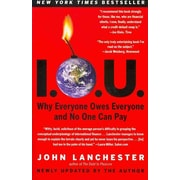 I.O.U.: Why Everyone Owes Everyone and No One Can Pay  John Lanchester Why Everyone Owes Everyone And No One Can Pay