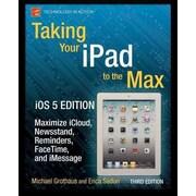 Taking Your iPad to the Max, iOS 5 Edition Michael Grothaus,Erica Sadun  Paperback