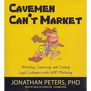 Cavemen Can't Market: Attracting, Conversing, & Creating Loyal Customers with WOO Marketing