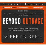 Beyond Outrage What Has Gone Wrong with Our Economy and Our Democracy, and How to Fix It Robert B. Reich CD