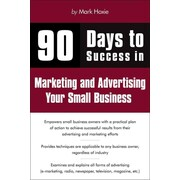 90 Days to Success Marketing and Advertising Mark Hoxie Paperback