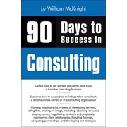 90 Days to Success in Consulting William McKnight  Paperback