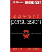 Covert Persuasion: Psychological Tactics and Tricks to Win the Game James Speakman , Kevin Hogan CD