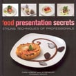 Food Presentation Secrets: Styling Techniques of Professionals Cara Hobday, Jo Denbury  Hardcover