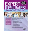 Expert Resumes for Health Care Careers Wendy S. Enelow, Louise M. Kursmark Paperback