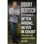 Often Wrong, Never In Doubt Donny Deutsch, Peter Knobler Hardcover