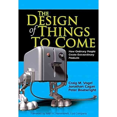 The Design of Things to Come Craig M. Vogel, Jonathan M. Cagan, Peter Boatwright Paperback