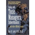 Coping With Toxic Managers, Subordinates Roy H. Lubit Paperback
