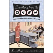 Something from the Oven: Reinventing Dinner in 1950s America  Laura Shapiro Paperback