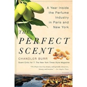 The Perfect Scent: A Year Inside the Perfume Industry in Paris and New York Chandler Burr Paperback