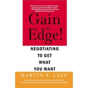 Gain the Edge!: Negotiating to Get What You Want Martin Latz  Paperback
