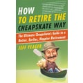 How to Retire the Cheapskate Way Jeff Yeager Paperback