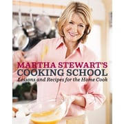 Martha Stewart's Cooking School: Lessons and Recipes for the Home Cook Martha Stewart Hardcover