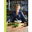 In the Green Kitchen Alice Waters Techniques to Learn by Heart Hardcover